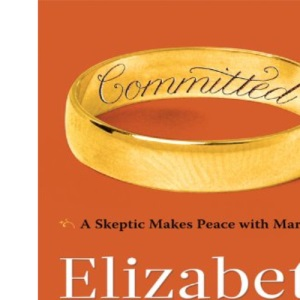 Committed: A Skeptic Makes Peace with Marriage (Thorndike Basic)