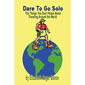 Dare to Go Solo - The Things You Don't Know about Traveling Around the World: How to Travel Budget Around the World