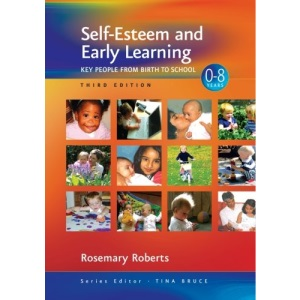 Self-Esteem and Early Learning: Key People from Birth to School (Zero to Eight Series)