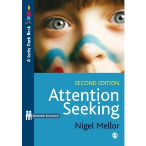 Attention Seeking: A Complete Guide for Teachers (2nd edition) (Paul Chapman Publishing/Lucky Duck Books)