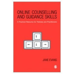 Online Counselling and Guidance Skills: A Practical Resource for Trainees and Practitioners