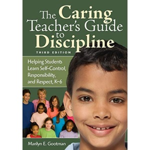 The Caring Teacher's Guide to Discipline: Helping Students Learn Self-Control, Responsibility, and Respect, K-6: Helping Young Students Learn Self-control, Responsibility, and Respect, K-6