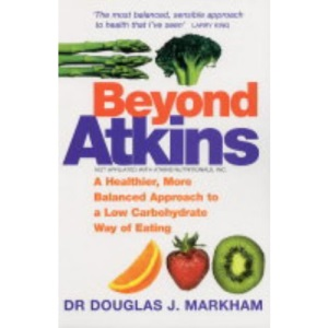 Beyond Atkins: A Healthier, More Balanced Approach to a Low Carbohydrate Way of Eating