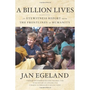A Billion Lives: An Eyewitness Report from the Frontlines of Humanity