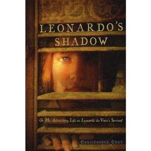Leonardo's Shadow: Or, My Astonishing Life as Leonardo Da Vinci's Servant