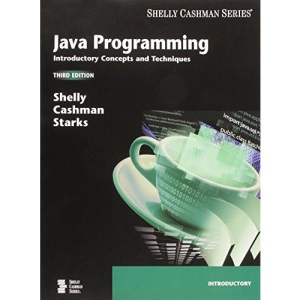 Java Programming: Introductory Concepts and Techniques: Introduction Concepts and Techniques (Shelly Cashman Series)