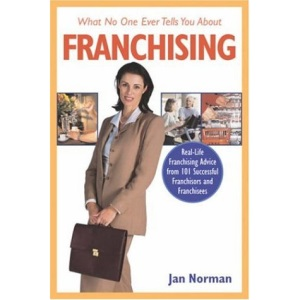 What No One Ever Tells You About Franchising: Real-life Franchising Advice from 101 Successful Franchisors and Franchisees
