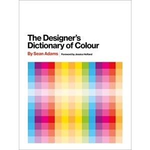 Designer's Dictionary of Colour [UK edition]: Foreword by Jessica Helfand