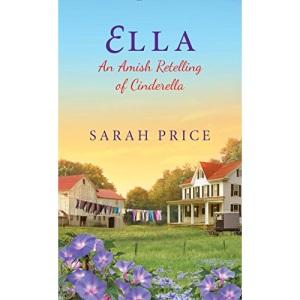 Ella: An Amish Retelling Of Cinderella (Amish Fairytale): 2 (An Amish Fairytale)