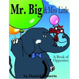 Mr. Big & Miss Little: A Book of Opposites