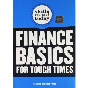 Finance Basics for Tough Times (Harvard Skills You Need Today)