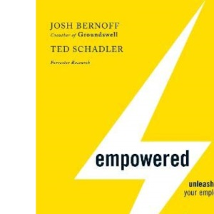 Empowered: Unleash Your Employees, Energize Your Customers, Transform Your Business