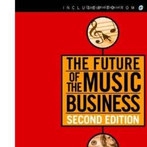Future of the Music Business: How to Succeed with the New Digitial Technologies (Future of the Music Business: How to Succeed with the New Digital)