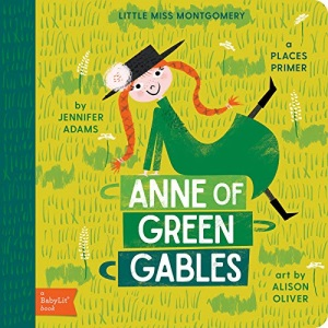 Little Miss Montgomery: Anne of Green Gables: A Babylit(r) Places Primer (BabyLit Books)