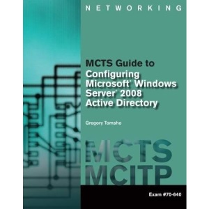 MCTS Guide to Configuring Microsoft® Windows Server® 2008 Active Directory (Exam #70-640) (Networking (Course Technology))
