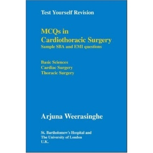 MCQs in Cardiothoracic Surgery: Sample SBA and EMI Questions - Basic Sciences, Cardiac Surgery, Thoracic Surgery (Test Yourself Revision)