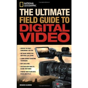 The Ultimate Field Guide to Digital Video (Ng Photography Field Guides) (National Geographic Photography Field Guides)