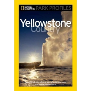 National Geographic Park Profiles: Yellowstone Country (National Geographic Park Profiles)