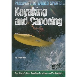 Kayaking and Canoeing: The World's Best Paddling Locations and Techniques (Passport to World Sports)