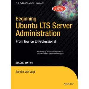 Beginning Ubuntu LTS Server Administration : From Novice to Professional, 2nd Edition (Expert's Voice in Linux)
