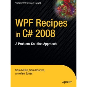 WPF Recipes in C# 2008: A Problem-Solution Approach (Recipes: A Problem-solution Approach)