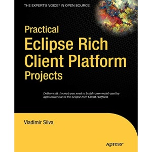 Practical Eclipse Rich Client Platform Projects (Expert's Voice in Open Source)