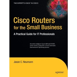 Cisco Routers for the Small Business: A Practical Guide for IT Professionals (Expert's Voice in Cisco)