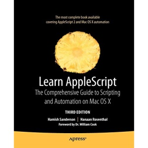 Learn AppleScript: The Comprehensive Guide to Scripting and Automation on Mac OS X 3rd Edition (Learn (Apress))