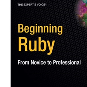 Beginning Ruby: From Novice to Professional, 2nd Edition (Expert's Voice in Open Source)