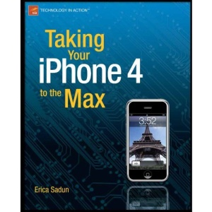 Taking Your iPhone 4 to the Max, 2nd Edition