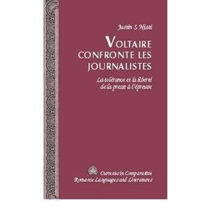 Voltaire Confronte Les Journalistes: La Tolerance Et La Liberte de La Presse A L'Epreuve (Currents in Comparative Romance Languages and Literatures)