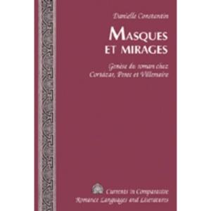 Masques et mirages : genèse du roman chez Cortázar, Perec et Villemaire (Currents in Comparative Romance Languages and Literatures)