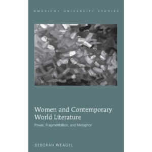 Women and Contemporary World Literature: Power, Fragmentation, and Metaphor (American University Studies III: Comparative Literature)