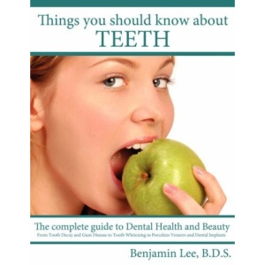 Things You Should Know About Teeth: The Complete Guide to Dental Health and Beauty