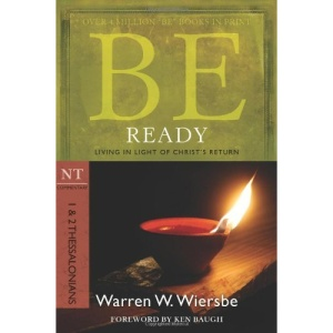 Be Ready: 1 & 2 Thessalonians: Living in Light of Christ's Return (Be Series Commentary)