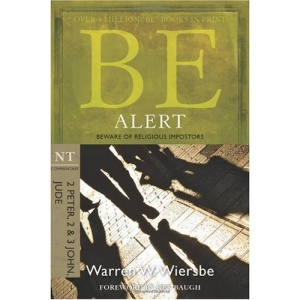 Be Alert (2 Peter, 2 & 3 John, Jude): Beware of the Religious Impostors (Be Series Commentary)