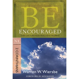 Be Encouraged: 2 Corinthians, NT Commentary: God Can Turn Your Trials Into Triumphs (Be Series Commentary)