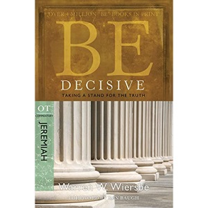 Be Decisive ( Jeremiah ): Taking A Stand for the Truth (Be Series Commentary)