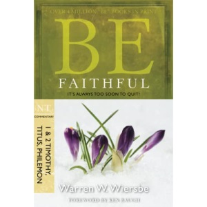 Be Faithful: NT Commentary 1 & 2 Timothy, Titus, Philemon; It's Always Too Soon to Quit! (Be Series Commentary)