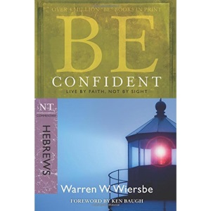 Be Confident: NT Commentary Hebrews; Live by Faith, Not by Sight (Be Series Commentary)