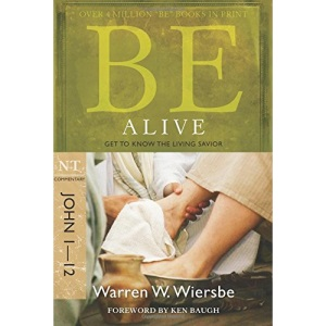 Be Alive: NT Commentary John 1-12; Get to Know the Living Savior (Be Series Commentary)