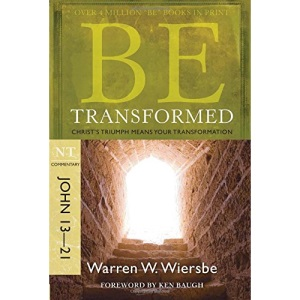 Be Transformed: NT Commentary John 13-21; Christ's Triumph Means Your Transformation (Be Series Commentary)