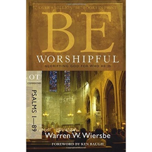 Be Worshipful: OT Commentary Psalms 1-89; Glorifying God for Who He Is (Be Series Commentary)