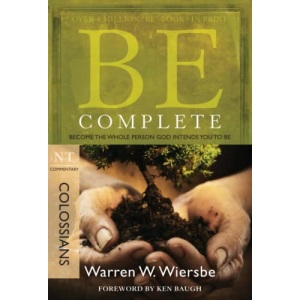 Be Complete: Become the Whole Person God Intends You to Be: NT Commentary Colossians