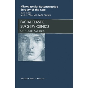 Microvascular Reconstructive Surgery of the Face, An Issue of Facial Plastic Surgery Clinics (The Clinics: Surgery)