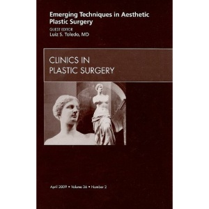 Emerging Techniques in Aesthetic Plastic Surgery, An Issue of Clinics in Plastic Surgery (The Clinics: Surgery)