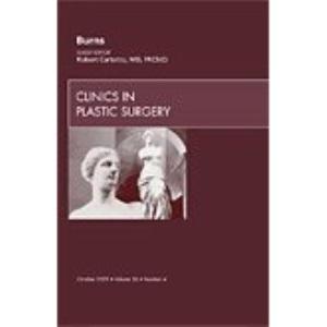 Burns (Clinics in Plastic Surgery, Vol. 36, No. 4) (The Clinics: Surgery)
