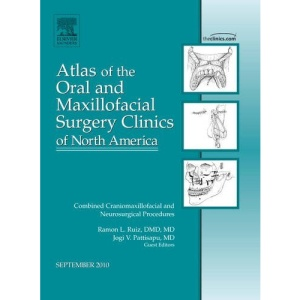 Combined Craniomaxillofacial and Neurosurgical Procedures, An Issue of Atlas of the Oral and Maxillofacial Surgery Clinics (The Clinics: Dentistry)