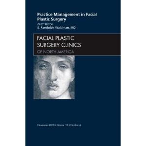Practice Management for Facial Plastic Surgery, An Issue of Facial Plastic Surgery Clinics (The Clinics: Surgery)