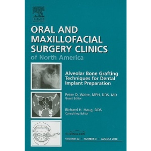 Alveolar Bone Grafting Techniques for Dental Implant Preparation, An Issue of Oral and Maxillofacial Surgery Clinics (The Clinics: Dentistry)